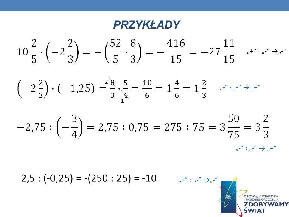 MNOŻENIE I DZIELENIE LICZB WYMIERNYCH W przypadku mnożenia i dzielenia liczb wymiernych określanie znaku jest bardzo proste: Iloczyn/iloraz dwóch licz