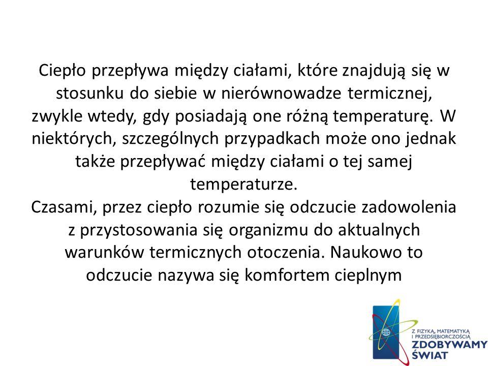 Ciepło w termodynamice to forma przekazywania energii termicznej. Relacja między energią termiczną a ciepłem jest taka sama jak między pracą i energią