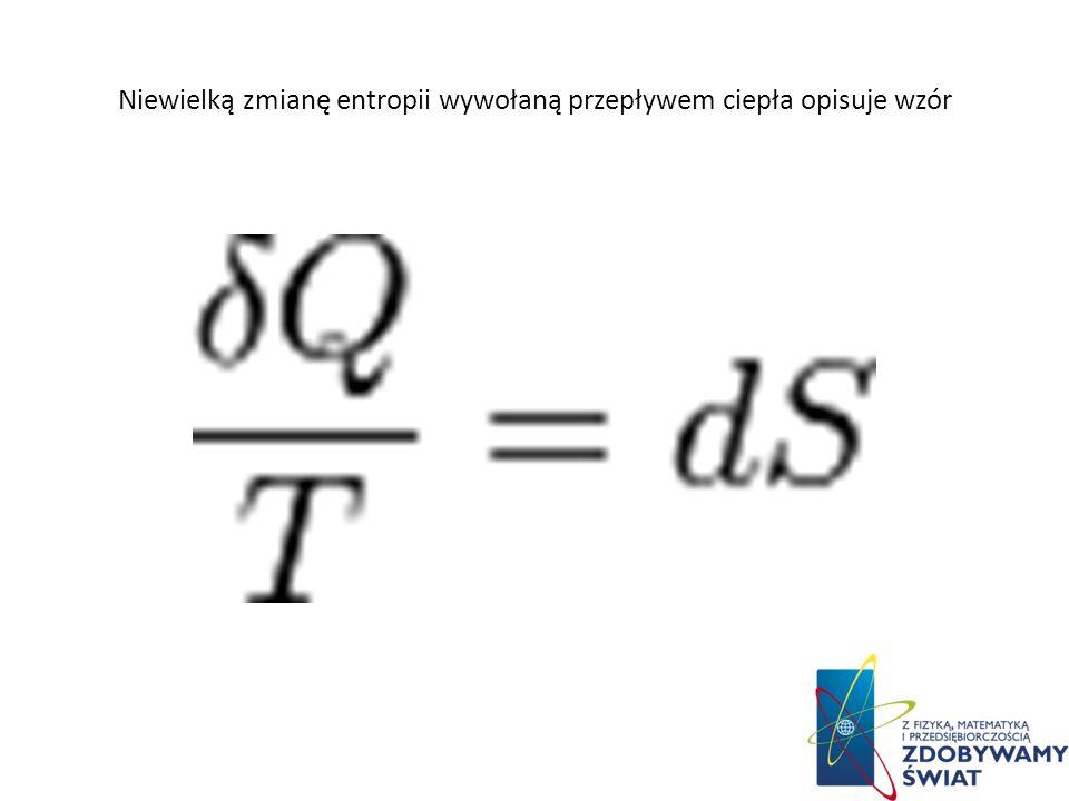 Przepływ energii będący ciepłem zmienia entropię układu. Dla procesów zachodzących w stałej temperaturze zmianę entropii określa poniższy wzór, przy c