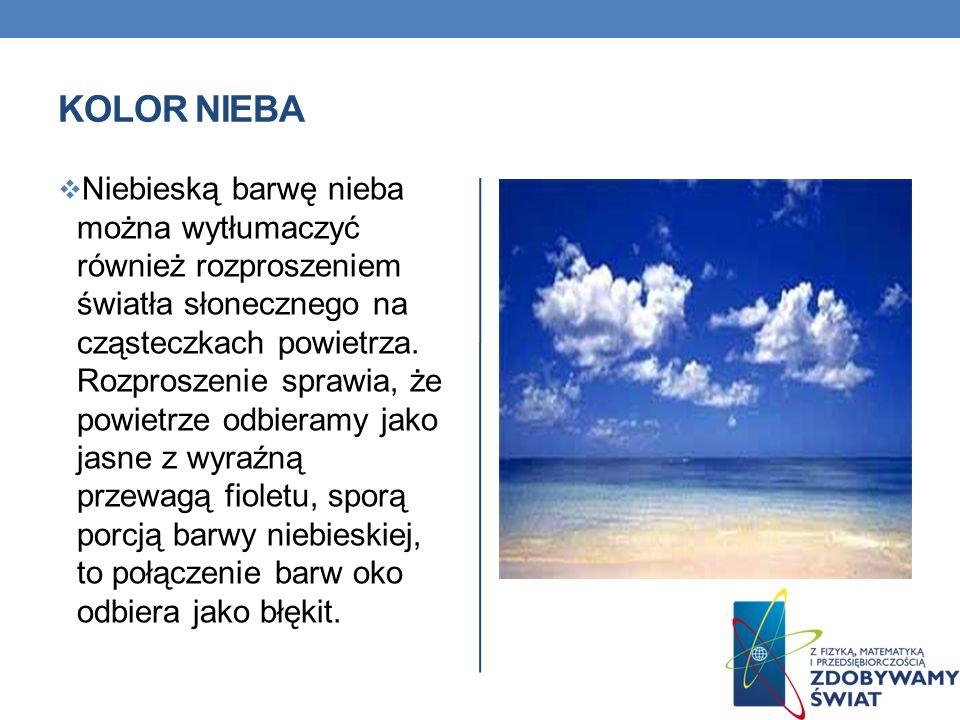 KOLOR NIEBA Niebieską barwę nieba można wytłumaczyć również rozproszeniem światła słonecznego na cząsteczkach powietrza. Rozproszenie sprawia, że powi