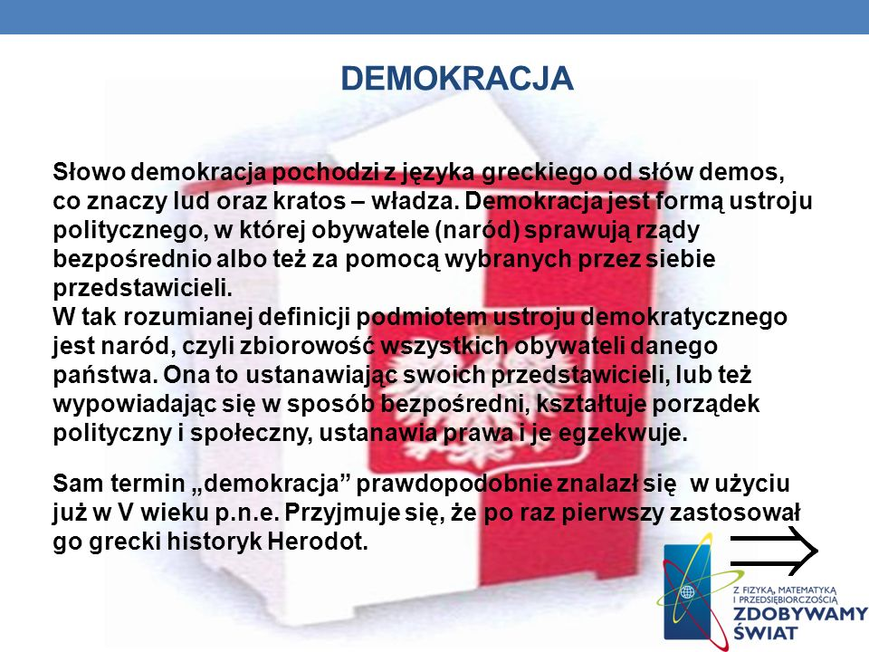 DEMOKRACJA Słowo demokracja pochodzi z języka greckiego od słów demos, co znaczy lud oraz kratos – władza.