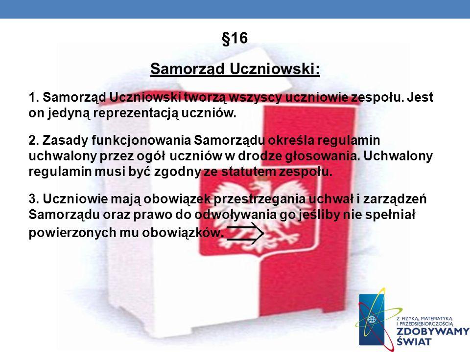 §16 Samorząd Uczniowski: 1.Samorząd Uczniowski tworzą wszyscy uczniowie zespołu.