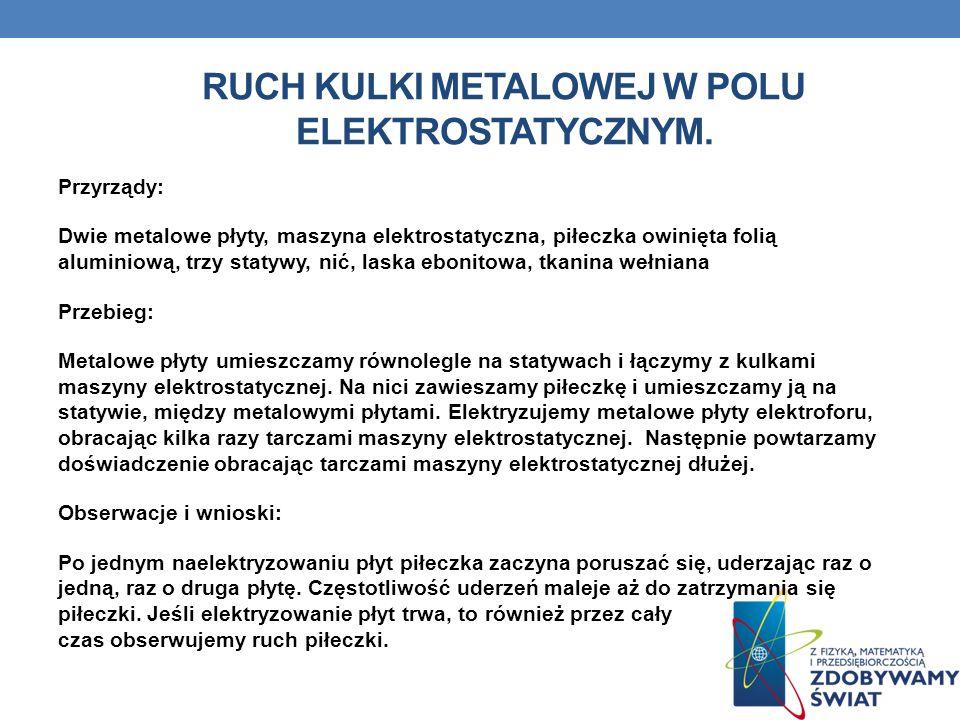 RUCH KULKI METALOWEJ W POLU ELEKTROSTATYCZNYM. Przyrządy: Dwie metalowe płyty, maszyna elektrostatyczna, piłeczka owinięta folią aluminiową, trzy stat
