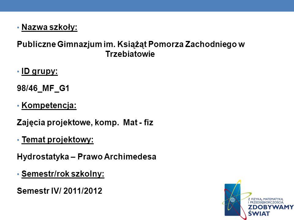 Nazwa szkoły: Publiczne Gimnazjum im. Książąt Pomorza Zachodniego w Trzebiatowie ID grupy: 98/46_MF_G1 Kompetencja: Zajęcia projektowe, komp. Mat - fi