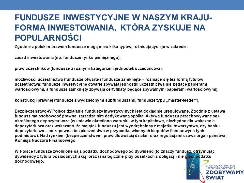 FUNDUSZE INWESTYCYJNE W NASZYM KRAJU- FORMA INWESTOWANIA, KTÓRA ZYSKUJE NA POPULARNOŚCI Zgodnie z polskim prawem fundusze mogą mieć kilka typów, różni