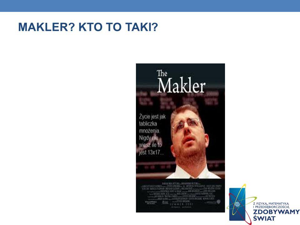 MAKLER? KTO TO TAKI?