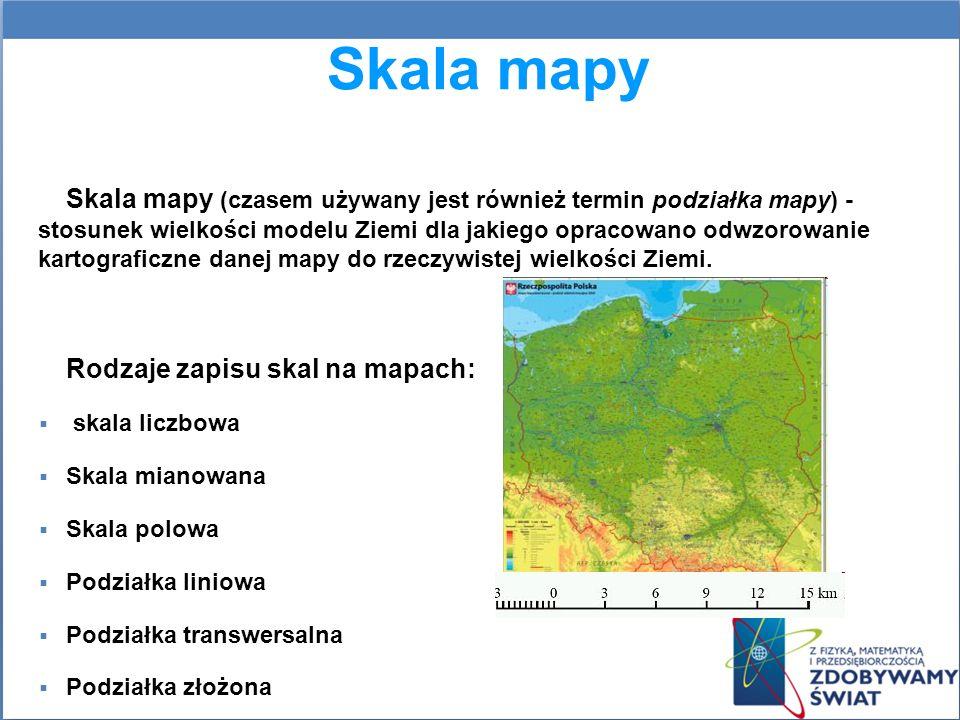Skala mapy Skala mapy (czasem używany jest również termin podziałka mapy) - stosunek wielkości modelu Ziemi dla jakiego opracowano odwzorowanie kartog