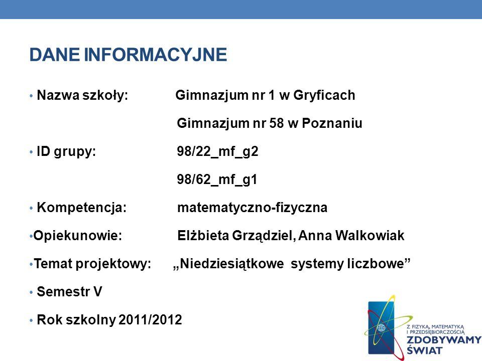 DANE INFORMACYJNE Nazwa szkoły: Gimnazjum nr 1 w Gryficach Gimnazjum nr 58 w Poznaniu ID grupy: 98/22_mf_g2 98/62_mf_g1 Kompetencja: matematyczno-fizy