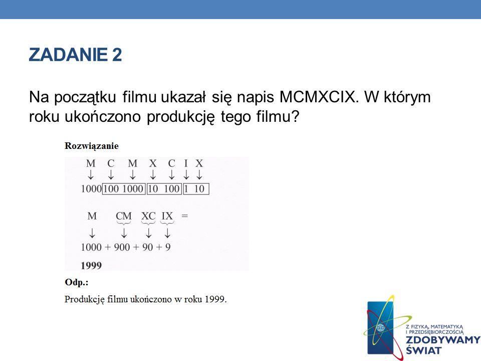 ZADANIE 2 Na początku filmu ukazał się napis MCMXCIX. W którym roku ukończono produkcję tego filmu?