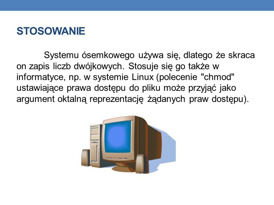 STOSOWANIE Systemu ósemkowego używa się, dlatego że skraca on zapis liczb dwójkowych. Stosuje się go także w informatyce, np. w systemie Linux (polece