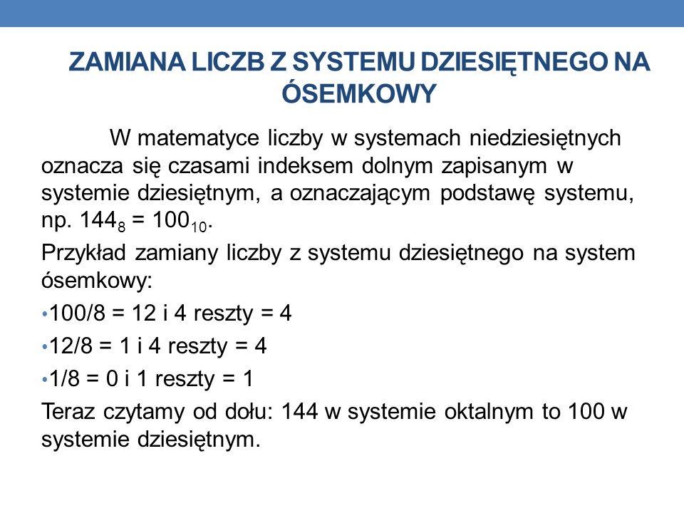 ZAMIANA LICZB Z SYSTEMU DZIESIĘTNEGO NA ÓSEMKOWY W matematyce liczby w systemach niedziesiętnych oznacza się czasami indeksem dolnym zapisanym w syste