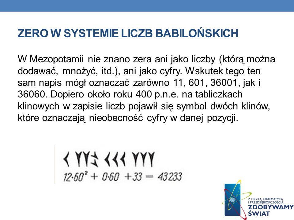 W Mezopotamii nie znano zera ani jako liczby (którą można dodawać, mnożyć, itd.), ani jako cyfry. Wskutek tego ten sam napis mógł oznaczać zarówno 11,