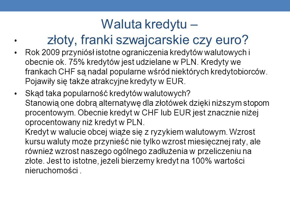 Waluta kredytu – złoty, franki szwajcarskie czy euro? Rok 2009 przyniósł istotne ograniczenia kredytów walutowych i obecnie ok. 75% kredytów jest udzi