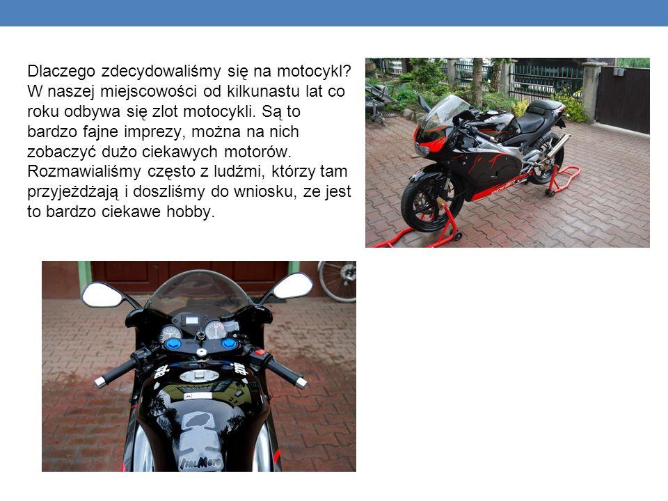 Dlaczego zdecydowaliśmy się na motocykl? W naszej miejscowości od kilkunastu lat co roku odbywa się zlot motocykli. Są to bardzo fajne imprezy, można