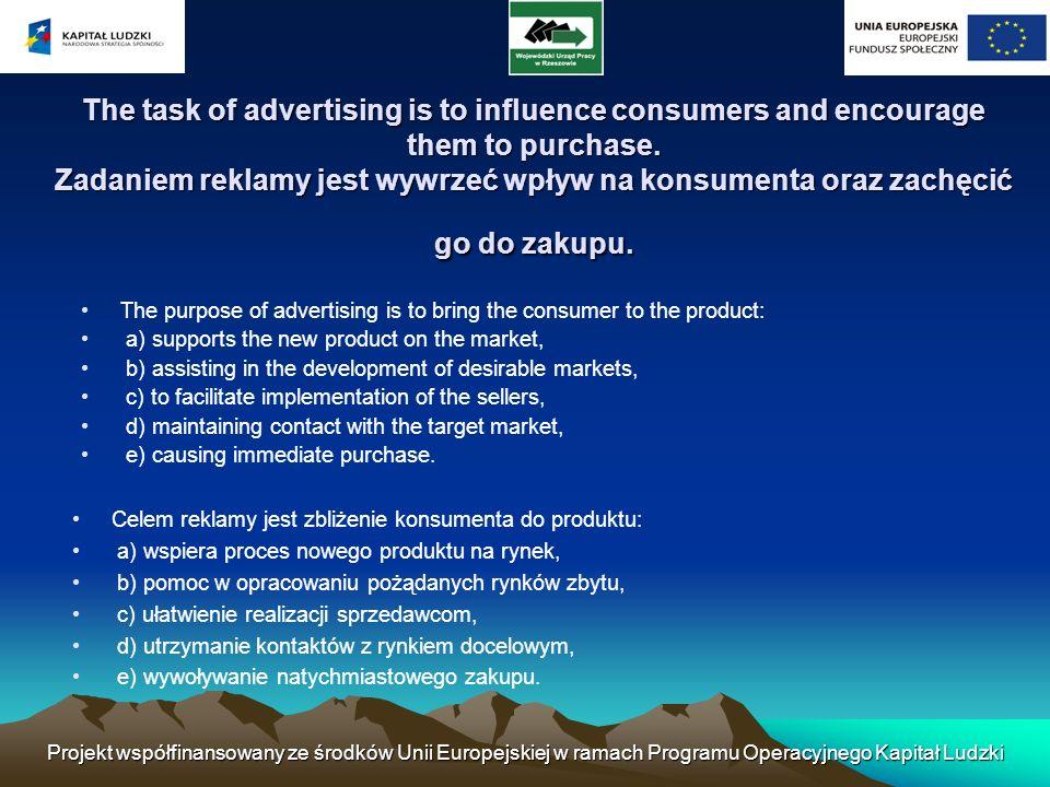 Projekt współfinansowany ze środków Unii Europejskiej w ramach Programu Operacyjnego Kapitał Ludzki The task of advertising is to influence consumers