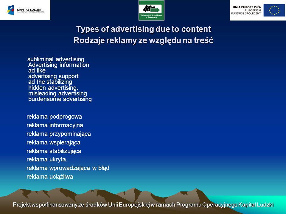 Projekt współfinansowany ze środków Unii Europejskiej w ramach Programu Operacyjnego Kapitał Ludzki Types of advertising due to content Rodzaje reklam