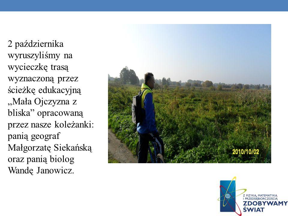 2 października wyruszyliśmy na wycieczkę trasą wyznaczoną przez ścieżkę edukacyjną Mała Ojczyzna z bliska opracowaną przez nasze koleżanki: panią geograf Małgorzatę Siekańską oraz panią biolog Wandę Janowicz.