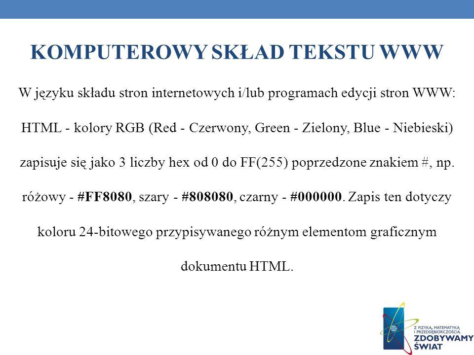 KOMPUTEROWY SKŁAD TEKSTU WWW W języku składu stron internetowych i/lub programach edycji stron WWW: HTML - kolory RGB (Red - Czerwony, Green - Zielony