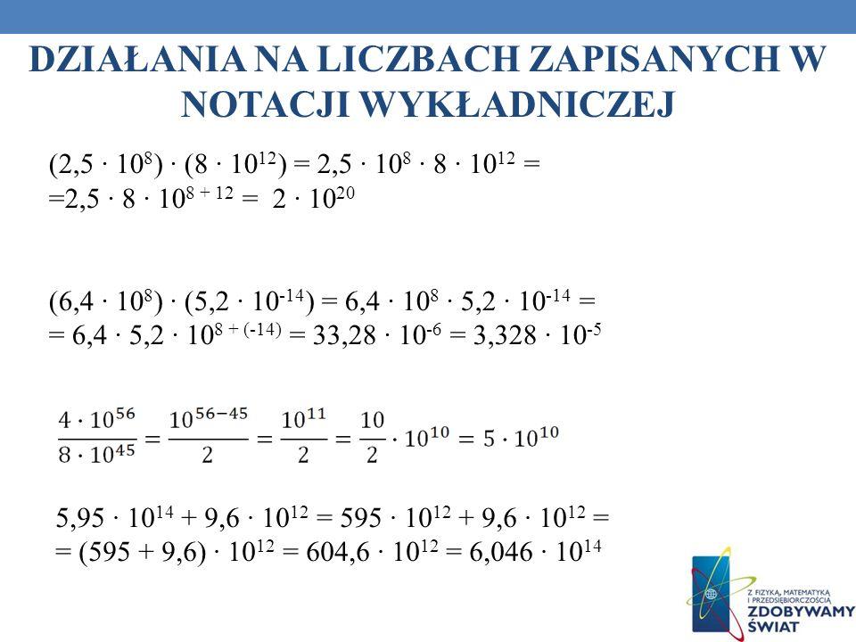 (2,5 10 8 ) (8 10 12 ) = 2,5 10 8 8 10 12 = =2,5 8 10 8 + 12 = 2 10 20 (6,4 10 8 ) (5,2 10 -14 ) = 6,4 10 8 5,2 10 -14 = = 6,4 5,2 10 8 + (-14) = 33,2