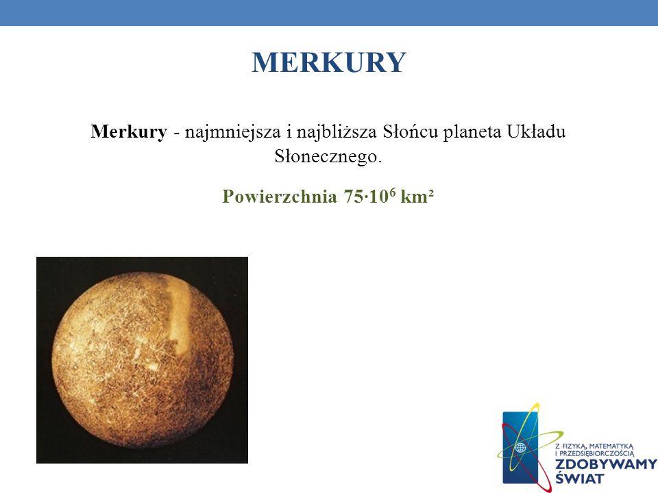MERKURY Merkury - najmniejsza i najbliższa Słońcu planeta Układu Słonecznego. Powierzchnia 7510 6 km²