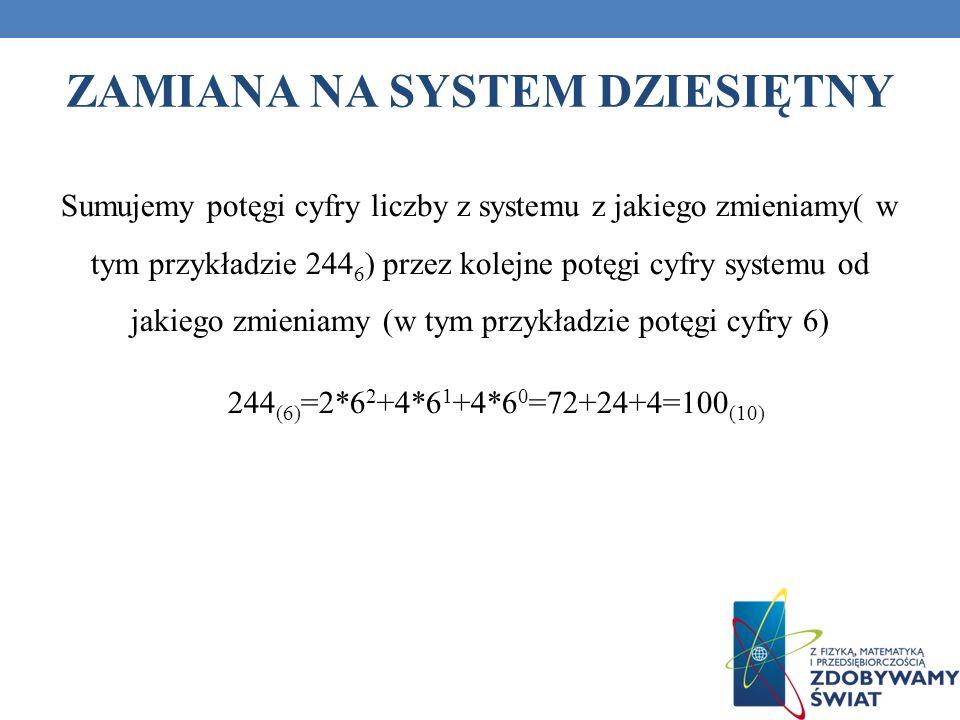 Sumujemy potęgi cyfry liczby z systemu z jakiego zmieniamy( w tym przykładzie 244 6 ) przez kolejne potęgi cyfry systemu od jakiego zmieniamy (w tym p