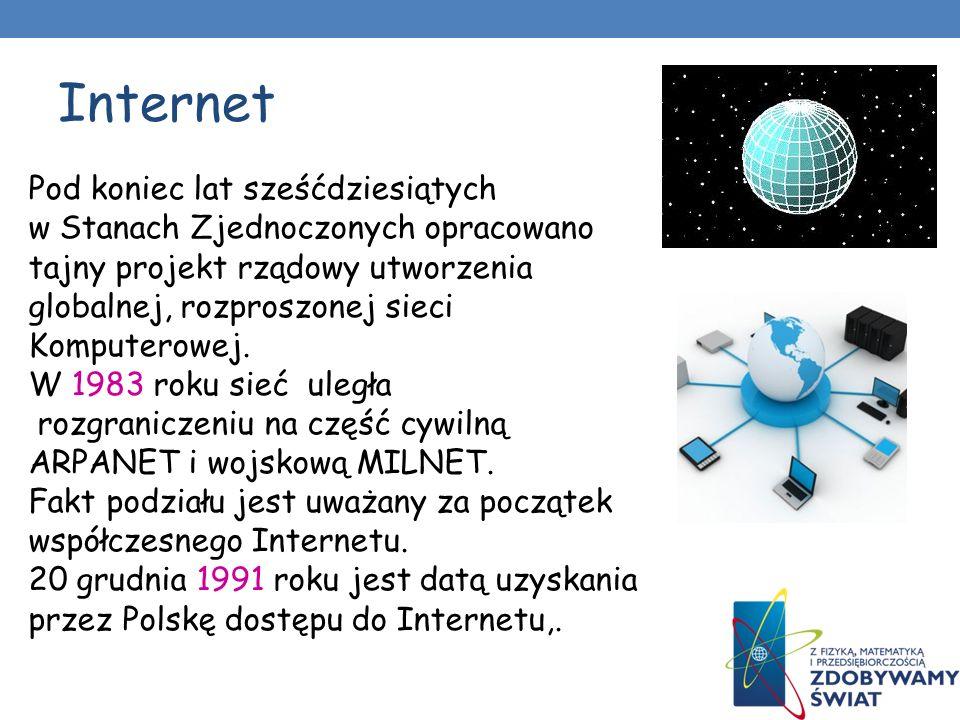 Internet Pod koniec lat sześćdziesiątych w Stanach Zjednoczonych opracowano tajny projekt rządowy utworzenia globalnej, rozproszonej sieci Komputerowej.