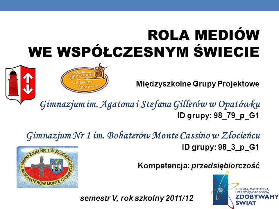ROLA MEDIÓW WE WSPÓŁCZESNYM ŚWIECIE Międzyszkolne Grupy Projektowe Gimnazjum im.