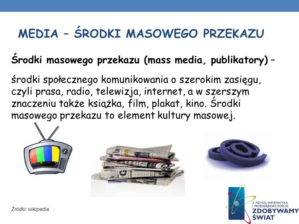 MEDIA – ŚRODKI MASOWEGO PRZEKAZU Środki masowego przekazu (mass media, publikatory) – środki społecznego komunikowania o szerokim zasięgu, czyli prasa, radio, telewizja, internet, a w szerszym znaczeniu także książka, film, plakat, kino.