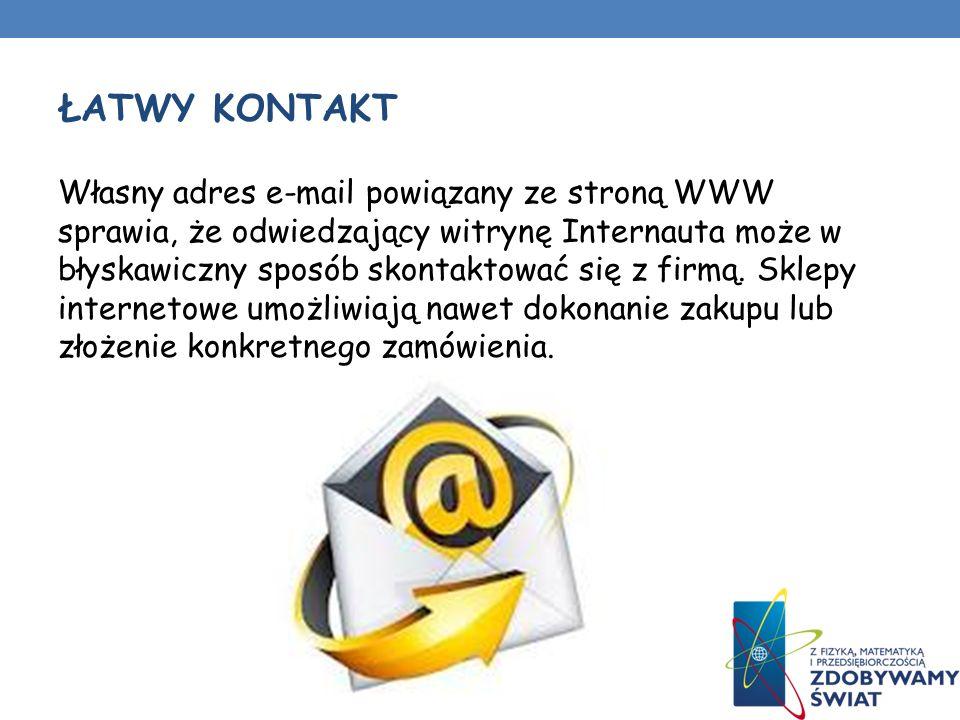 ŁATWY KONTAKT Własny adres e-mail powiązany ze stroną WWW sprawia, że odwiedzający witrynę Internauta może w błyskawiczny sposób skontaktować się z firmą.