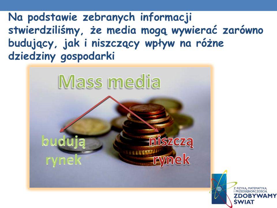 Na podstawie zebranych informacji stwierdziliśmy, że media mogą wywierać zarówno budujący, jak i niszczący wpływ na różne dziedziny gospodarki