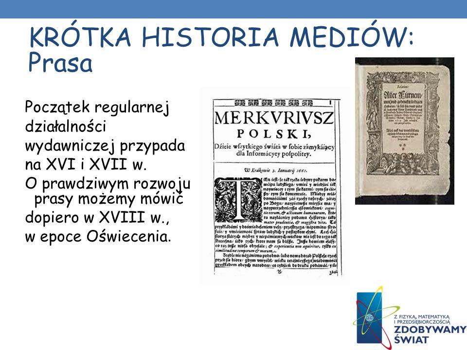 KRÓTKA HISTORIA MEDIÓW: Prasa Początek regularnej działalności wydawniczej przypada na XVI i XVII w.