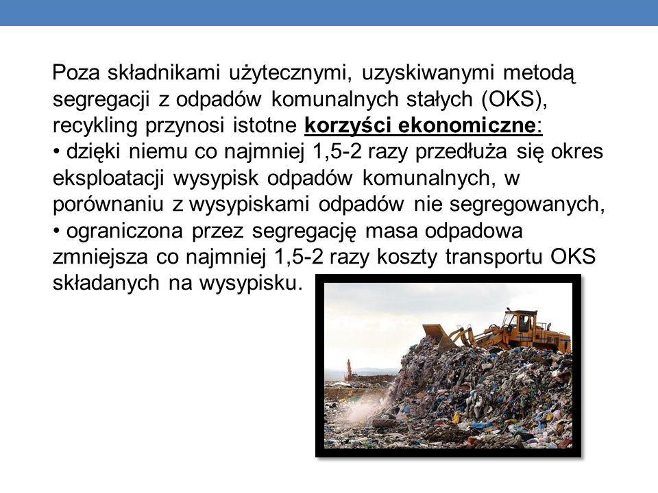 Poza składnikami użytecznymi, uzyskiwanymi metodą segregacji z odpadów komunalnych stałych (OKS), recykling przynosi istotne korzyści ekonomiczne: dzi