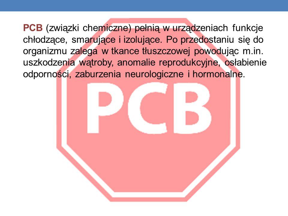 PCB (związki chemiczne) pełnią w urządzeniach funkcje chłodzące, smarujące i izolujące. Po przedostaniu się do organizmu zalega w tkance tłuszczowej p