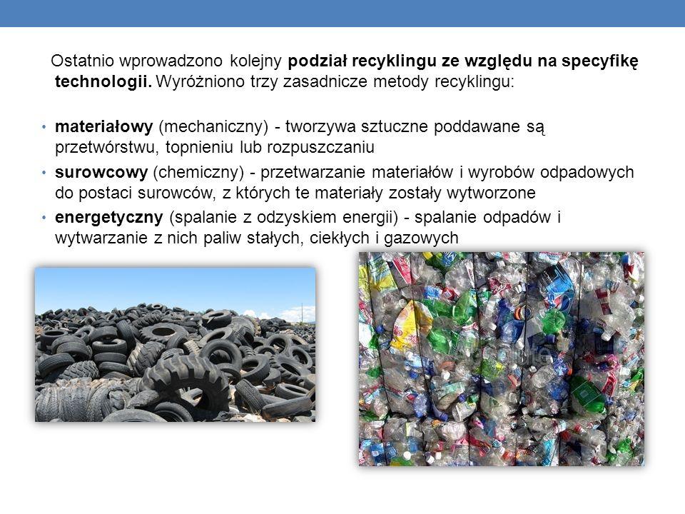 Ostatnio wprowadzono kolejny podział recyklingu ze względu na specyfikę technologii. Wyróżniono trzy zasadnicze metody recyklingu: materiałowy (mechan