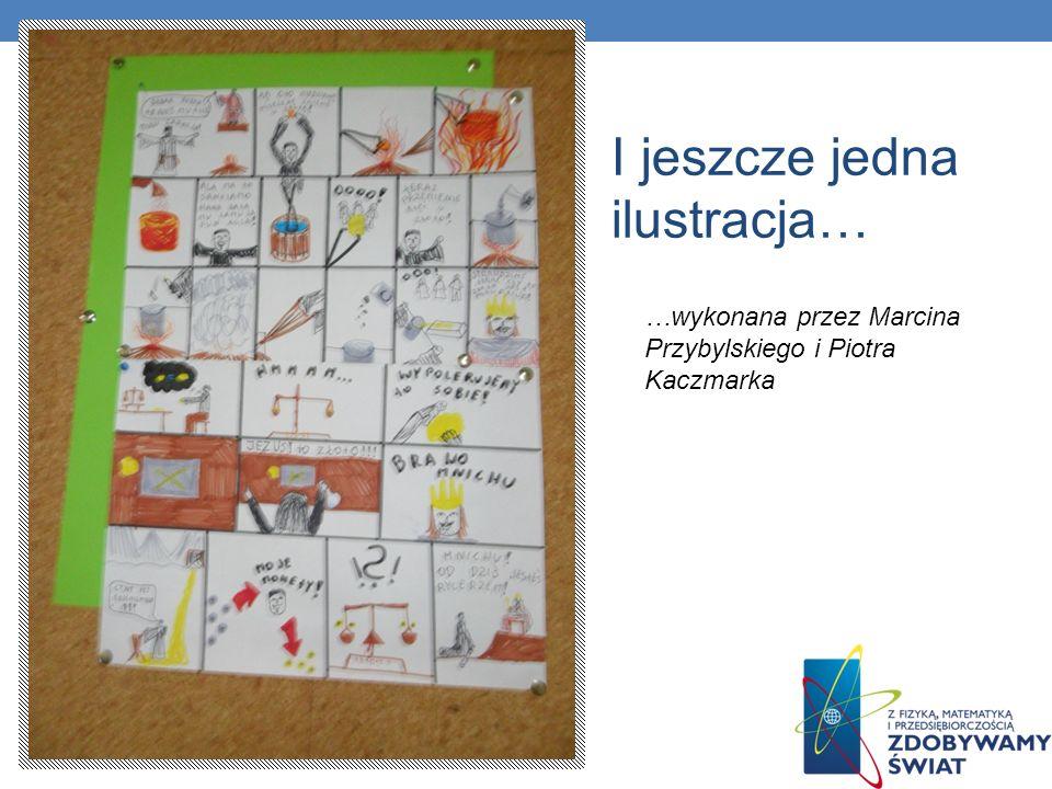 I jeszcze jedna ilustracja… …wykonana przez Marcina Przybylskiego i Piotra Kaczmarka