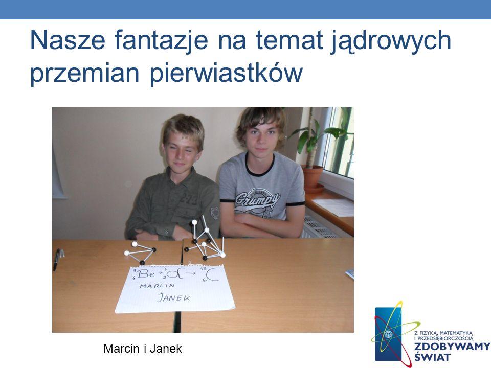 Nasze fantazje na temat jądrowych przemian pierwiastków Marcin i Janek