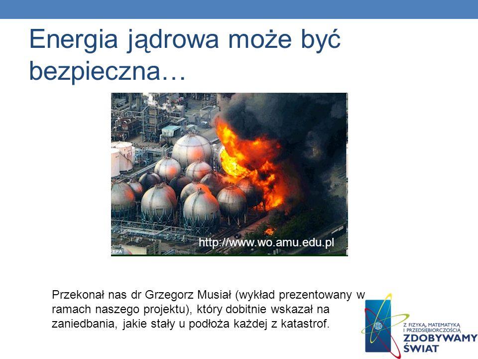 Energia jądrowa może być bezpieczna… Przekonał nas dr Grzegorz Musiał (wykład prezentowany w ramach naszego projektu), który dobitnie wskazał na zanie