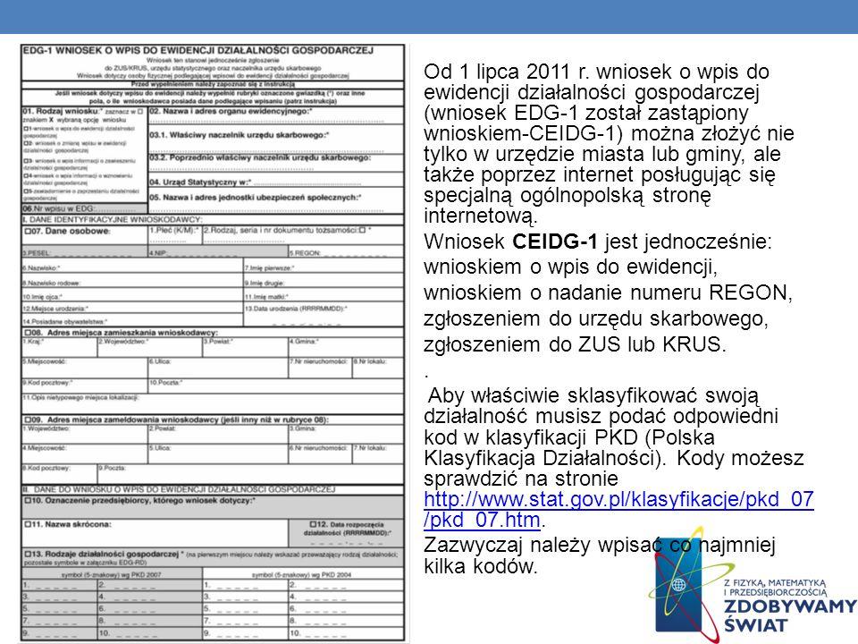 Od 1 lipca 2011 r. wniosek o wpis do ewidencji działalności gospodarczej (wniosek EDG-1 został zastąpiony wnioskiem-CEIDG-1) można złożyć nie tylko w