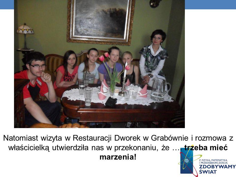 Natomiast wizyta w Restauracji Dworek w Grabównie i rozmowa z właścicielką utwierdziła nas w przekonaniu, że …. trzeba mieć marzenia!