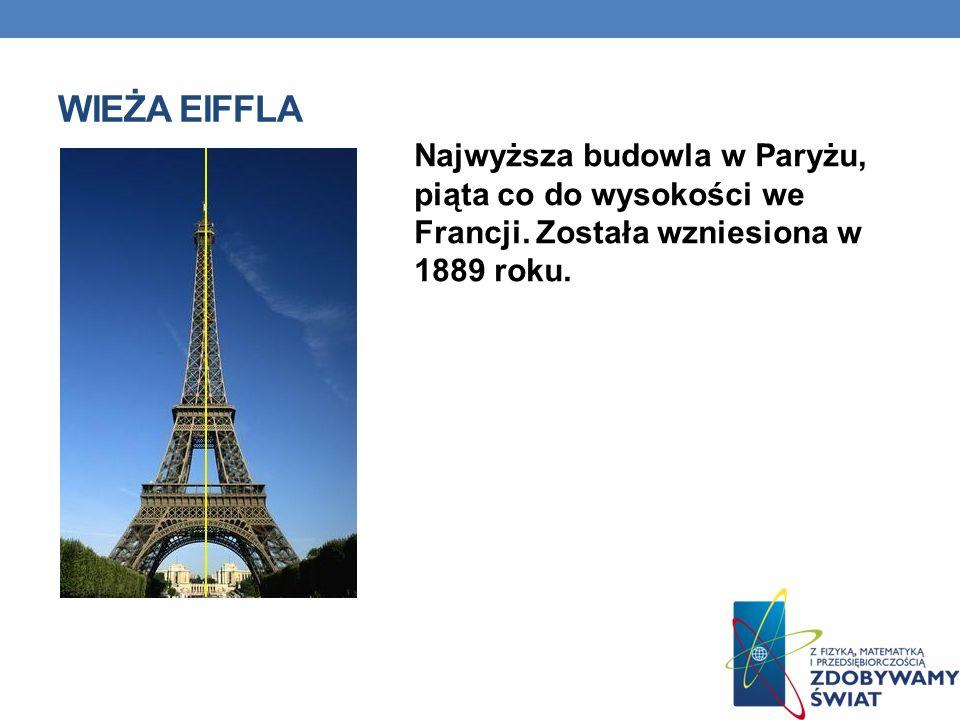 WIEŻA EIFFLA Najwyższa budowla w Paryżu, piąta co do wysokości we Francji. Została wzniesiona w 1889 roku.