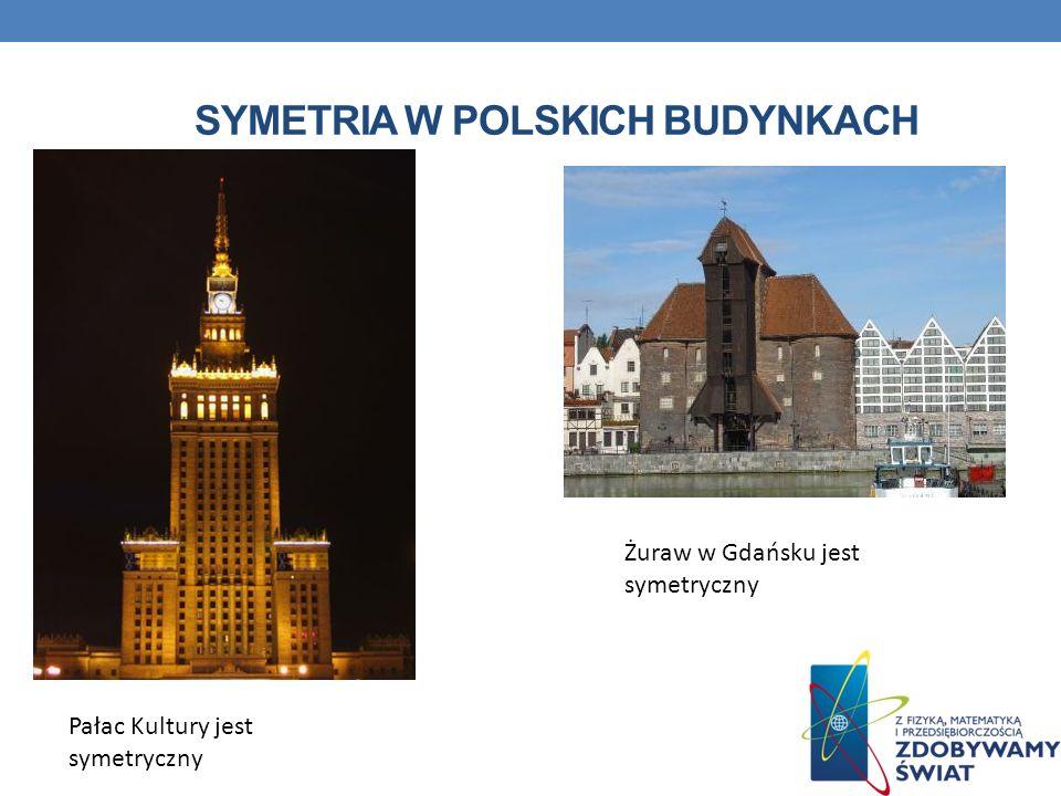 SYMETRIA W POLSKICH BUDYNKACH Pałac Kultury jest symetryczny Żuraw w Gdańsku jest symetryczny