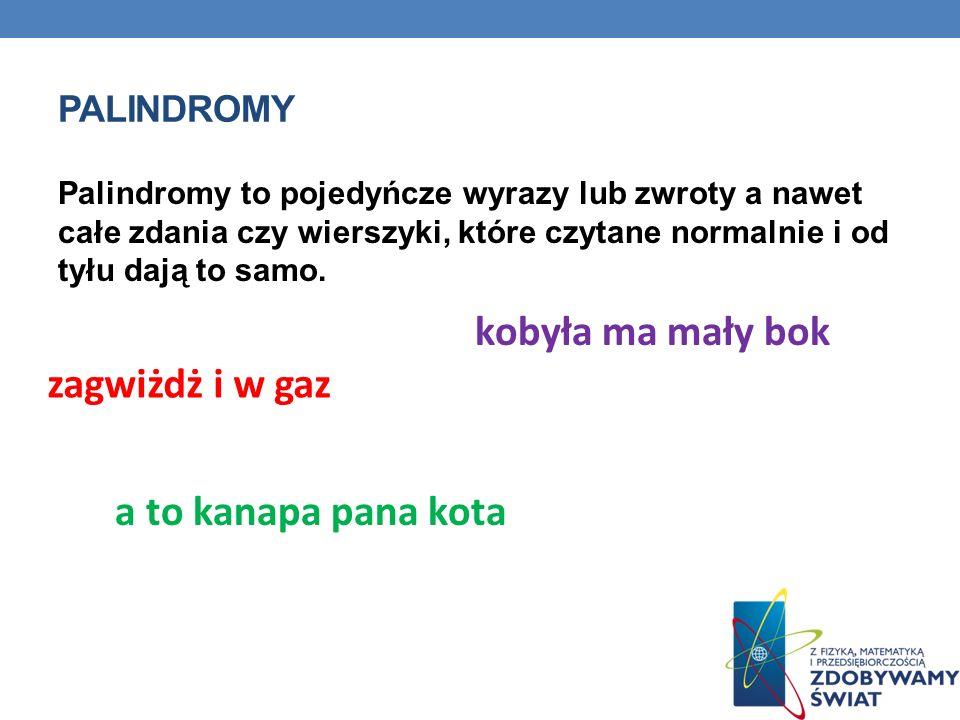 PALINDROMY Palindromy to pojedyńcze wyrazy lub zwroty a nawet całe zdania czy wierszyki, które czytane normalnie i od tyłu dają to samo. zagwiżdż i w
