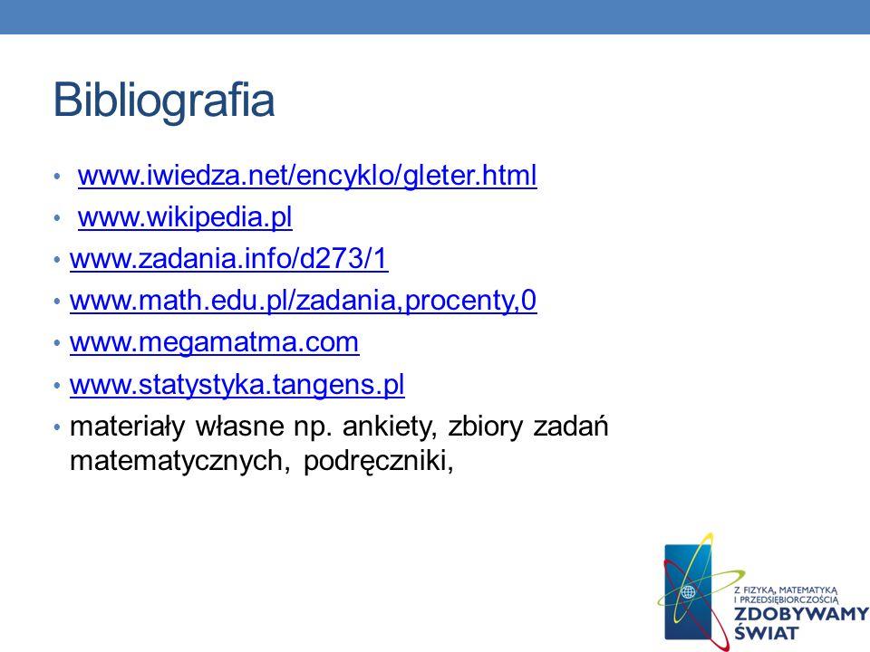 Bibliografia www.iwiedza.net/encyklo/gleter.html www.wikipedia.pl www.zadania.info/d273/1 www.math.edu.pl/zadania,procenty,0 www.megamatma.com www.sta