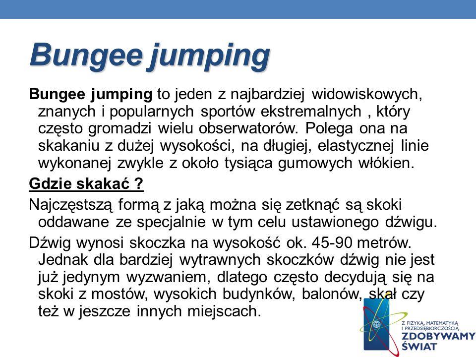 Bungee jumping Bungee jumping to jeden z najbardziej widowiskowych, znanych i popularnych sportów ekstremalnych, który często gromadzi wielu obserwato