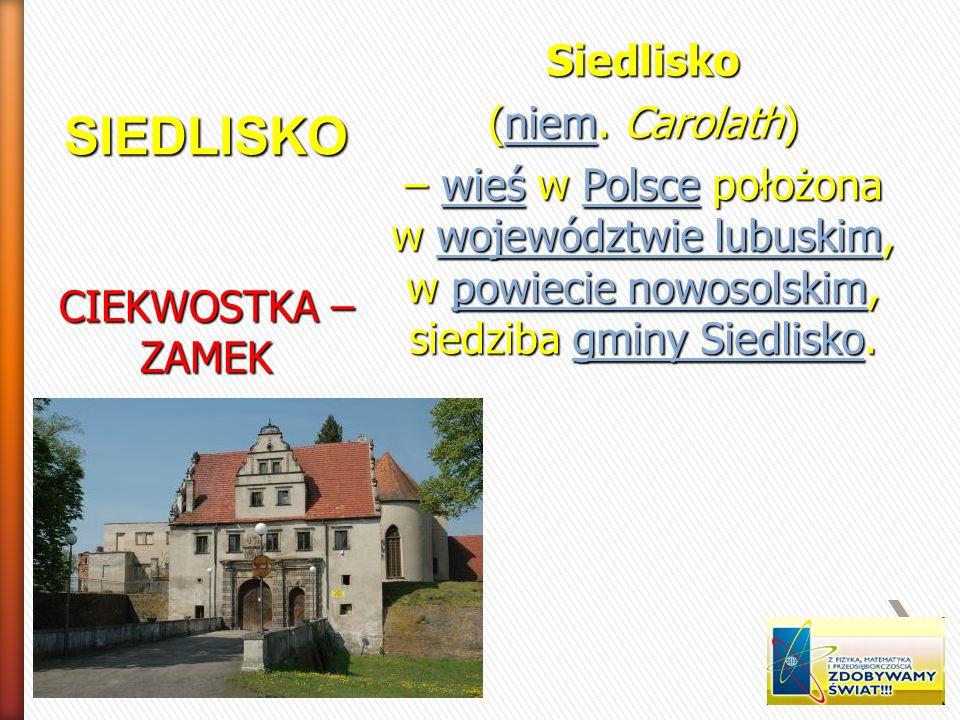 SIEDLISKO Siedlisko (niem. Carolath) niem – wieś w Polsce położona w województwie lubuskim, w powiecie nowosolskim, siedziba gminy Siedlisko. wieśPols