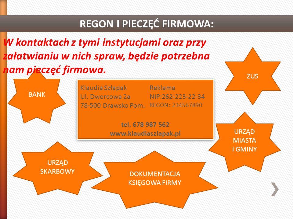 REGON I PIECZĘĆ FIRMOWA: Klaudia Szłapak Ul. Dworcowa 2a 78-500 Drawsko Pom. Reklama NIP:262-223-22-34 REGON: 234567890 tel. 678 987 562 www.klaudiasz