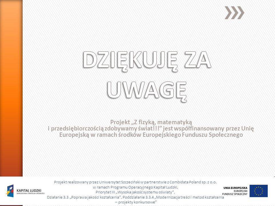 Projekt Z fizyką, matematyką i przedsiębiorczością zdobywamy świat!!! jest współfinansowany przez Unię Europejską w ramach środków Europejskiego Fundu