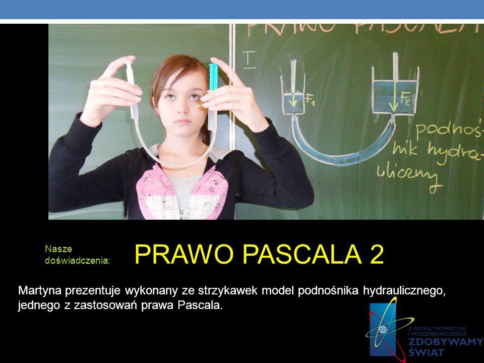 Nasze doświadczenia: PRAWO PASCALA 2 Martyna prezentuje wykonany ze strzykawek model podnośnika hydraulicznego, jednego z zastosowań prawa Pascala.