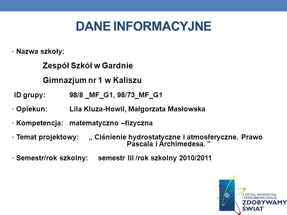 DANE INFORMACYJNE Nazwa szkoły: Zespół Szkół w Gardnie Gimnazjum nr 1 w Kaliszu ID grupy: 98/8 _MF_G1, 98/73_MF_G1 Opiekun: Lila Kluza-Howil, Małgorza
