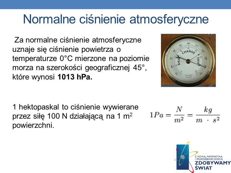 Za normalne ciśnienie atmosferyczne uznaje się ciśnienie powietrza o temperaturze 0°C mierzone na poziomie morza na szerokości geograficznej 45°, któr
